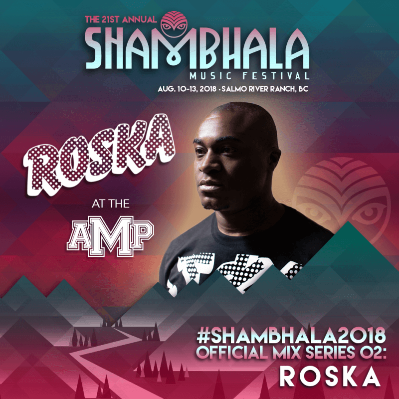 Shambhala 2018 Mix Series 02: Roska at the Amp